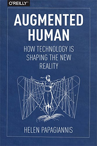 Augmented Human: How Technology Is Shaping the New Reality by O'Reilly Media