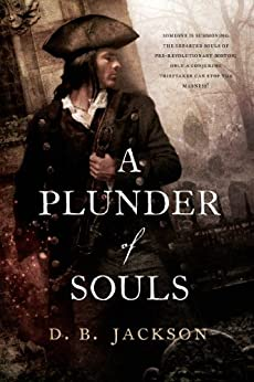 A Plunder of Souls (The Thieftaker Chronicles Book 3) by [Jackson, D. B.]