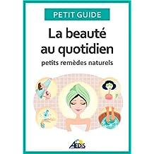 La beauté au quotidien: Petits remèdes naturels (PETIT GUIDE) (French Edition)