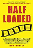 Download Half Loaded: A humorous Hollywood memoir about dumb luck, black magic, mopeds and misdemeanors in PDF ePUB Free Online