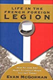 Front cover for the book Life in the French Foreign Legion: How to Join and What to Expect When You Get There by Evan McGorman