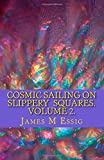 Cosmic Sailing on Slippery Squares. Volume 2, James Essig, 1500366471