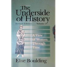 The Underside of History: A View of Women Through Time Volume 1