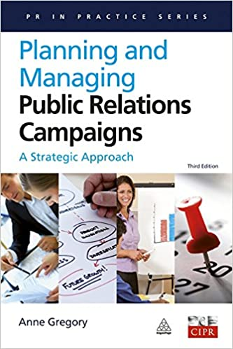 Planning and Managing Public Relations Campaigns: A Strategic Approach (PR in Practice)