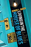 Living in the House of Blues, Denise L. Baker, 1466966343