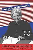 By Robyn Muncy Relentless Reformer: Josephine Roche and Progressivism in Twentieth-Century America (Politics and So [Hardcover]