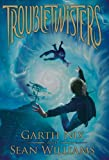 Troubletwisters, Garth Nix and Sean Williams, 0545258979