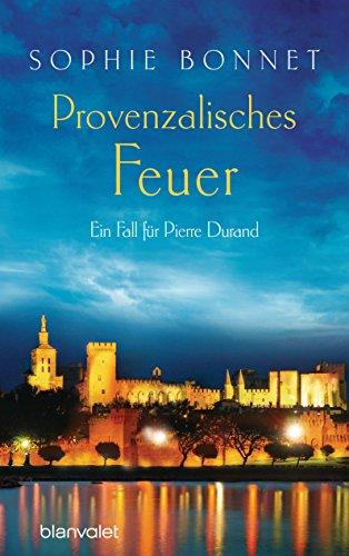 Provenzalisches Feuer: Ein Fall für Pierre Durand (Die Pierre Durand Bände 4) (German ()