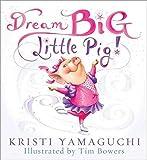 img - for [(Dream Big, Little Pig )] [Author: Kristi Yamaguchi] [Nov-2011] book / textbook / text book