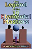 The Legend of the 10 Elemental Masters, Nick Smith, 0615348130