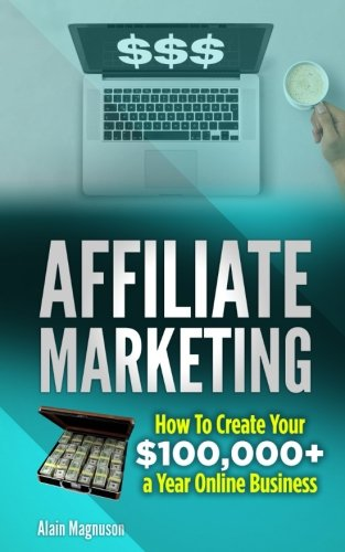 51LEm64VEdL - Affiliate Marketing: How to Create Your $100,000+ a Year Online Business