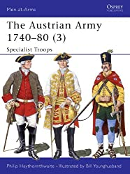 The Austrian Army (3) 1740-80 : Specialist Troops (Men-At-Arms Series, 280)