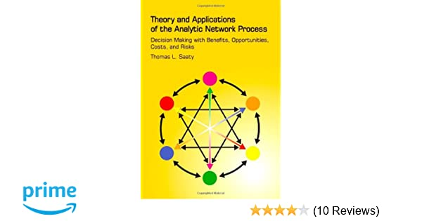Theory And Applications Of The Analytic Network Process Decision