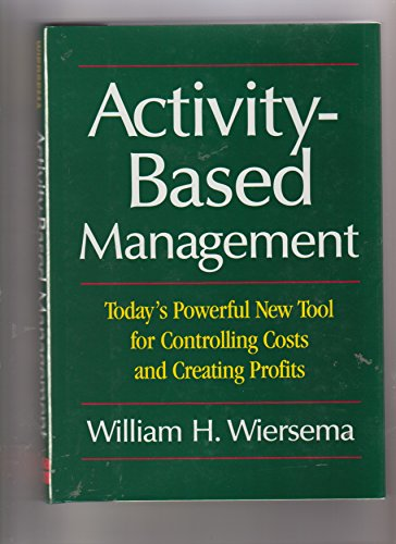 Activity-Based Management: Today's Powerful New Tool for Controlling Costs and Creating Profits