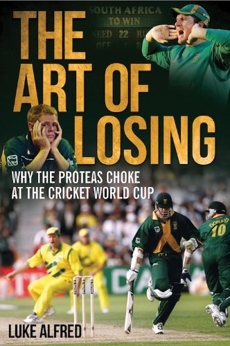 Amazon the art of losing why the proteas choke at the the art of losing why the proteas choke at the cricket world cup by fandeluxe PDF