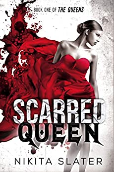Scarred Queen (The Queens Book 1) by [Slater, Nikita]