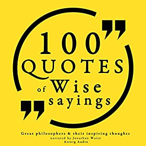 100 Quotes of Wise Sayings (Great Philosophers and Their Inspiring Thoughts) Audiobook
