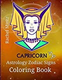 Capricorn - Astrology Zodiac Signs Coloring Book: The Horoscope Mountain Goat Sign (December 22 – January 20) Astrological Art For Adults & Teenagers