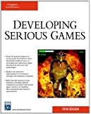 Developing Serious Games (Charles River Media Game Development)
