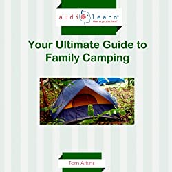 Camping AudioLearn : Your Ultimate Guide to Family Camping!