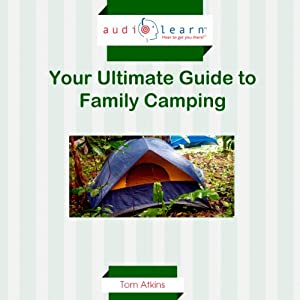 Camping AudioLearn : Your Ultimate Guide to Family Camping! Audiobook