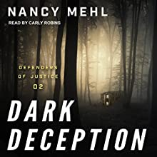 Dark Deception: Defenders of Justice, Book 2 Audiobook by Nancy Mehl Narrated by Carly Robins