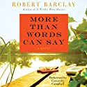 More Than Words Can Say: A Novel Audiobook by Robert Barclay Narrated by Cassandra Campbell