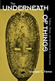 The Underneath of Things : Violence, History, and the Everyday in Sierra Leone, Ferme, Mariane C., 0520225422