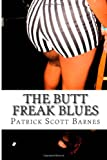 The Butt Freak Blues, Patrick Barnes, 1496154967
