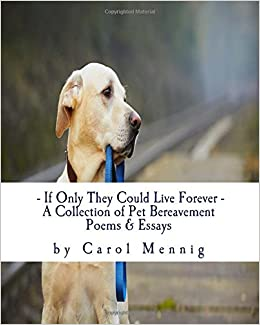 If Only They Could Live Forever: A Collection of Pet ...