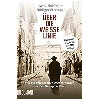Taschenbücher: Über die weiße Linie: Wie ein Priester über 6.000 Menschen vor der Gestapo rettete. Eine wahre Geschichte aus dem Vatikan
