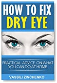 How To Fix Dry Eye: Practical advice on what you can do at home