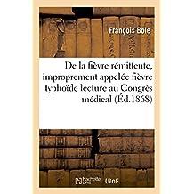DE LA FIEVRE REMITTENTE, IMPROPREMENT APPELEE FIEVRE TYPHOIDE LECTURE AU CONGRES MEDICAL DE PARIS