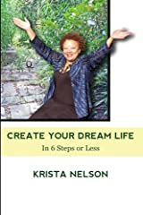Create Your Dream Life in 6 Steps or Less Paperback