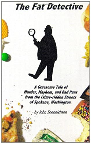 The Fat Detective: A Gruesome Tale of Murder, Mayhem, and Bad Puns from the Crime-Ridden Streets of Spokane, Washington