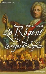 Le régent, Tome 2 : Le règne du Sphinx par Patrick Pesnot