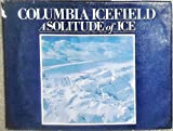 img - for Columbia Icefield: A Solitude of Ice by Robinson and Harmon (1981-07-02) book / textbook / text book