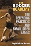 img - for The Soccer Academy: 100 Defending Practices and Small Sided Games book / textbook / text book