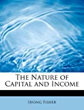 The Nature of Capital and Income, Irving Fisher, 1113841958