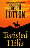 Twisted Hills, Ralph Cotton, 141046721X