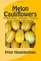 Melon Cauliflowers: Sketches, Poems, Plays and Other Writing