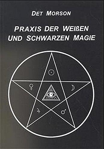 Praxis der weissen und schwarzen Magie