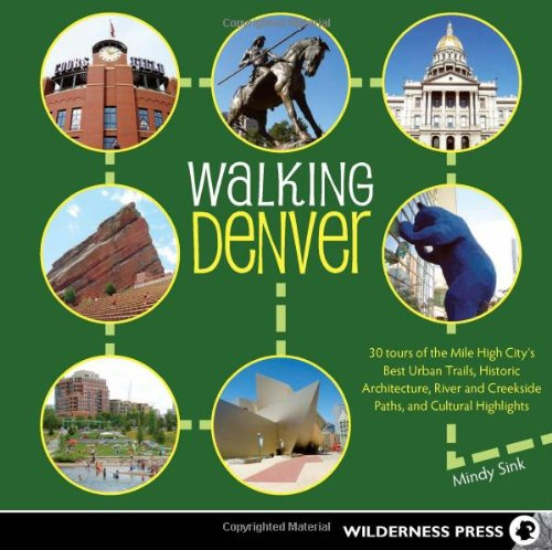 Walking Denver  30 Tours Of The Mile High Citys Best Urban Trails  Historic Architecture  River And Creekside Path