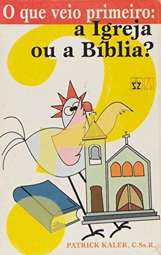 O que Veio Primeiro. A Igreja ou a Bíblia?