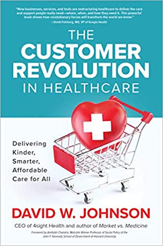 The Customer Revolution in Healthcare: Delivering Kinder, Smarter, Affordable Care for All - Original PDF