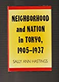 Neighborhood and Nation in Tokyo, 1905-1937, Sally A. Hastings, 0822938847