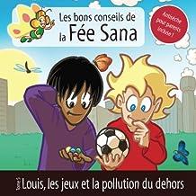 Louis, les jeux et la pollution du dehors: Les bons conseils de la Fée Sana - Tome 5