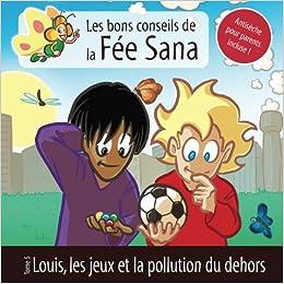 Louis, les jeux et la pollution du dehors : Les bons conseils de la Fée Sana – Tome 5