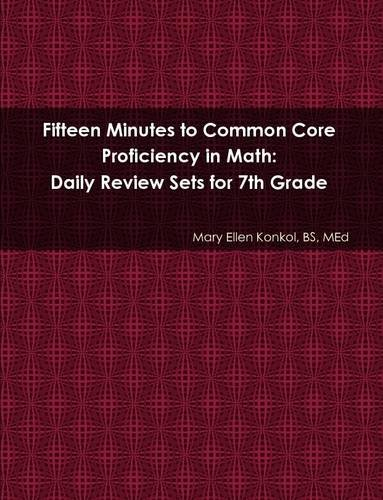 Download Fifteen Minutes to Common Core Proficiency in Math: Daily Review Sets for 7th Grade PDF