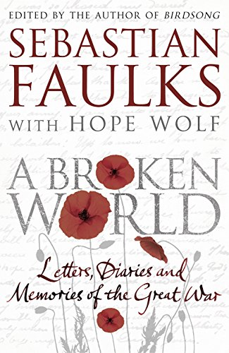 A Broken World: Letters, Diaries and Memories of the Great War